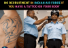 No Recruitment in Indian Air Force if You Have a Tattoo on Your Body
