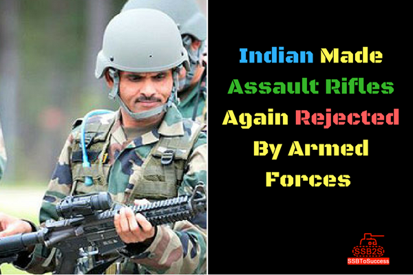 Indian Made Assault Rifles Again Rejected By Armed Forces