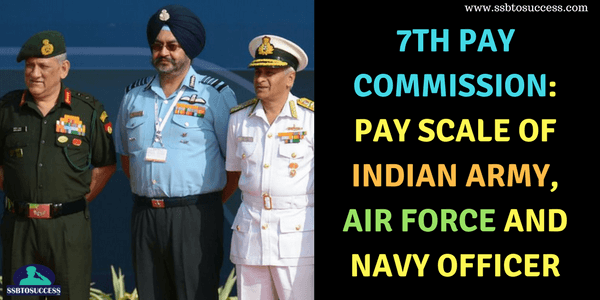 7th Pay Commission Pay Scale Of Indian Army Air Force and Navy Officer